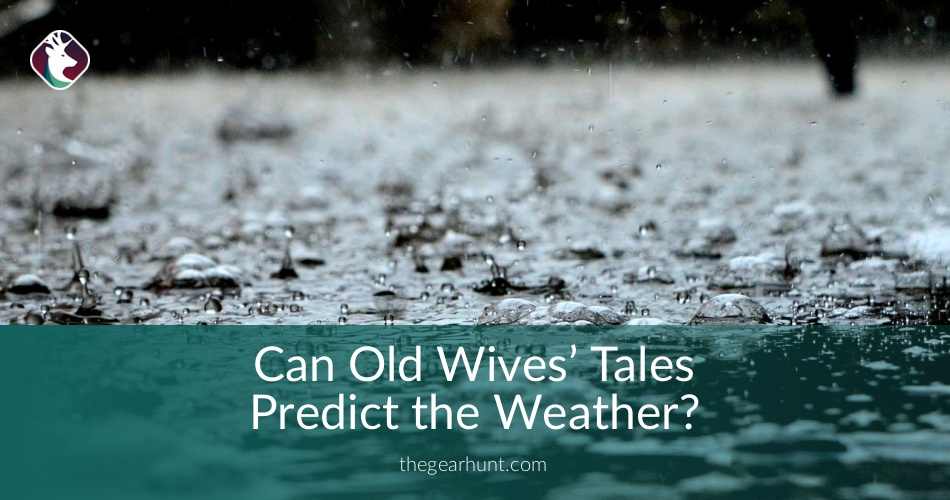 Can Old Wives Tales Predict The Weather Thegearhunt