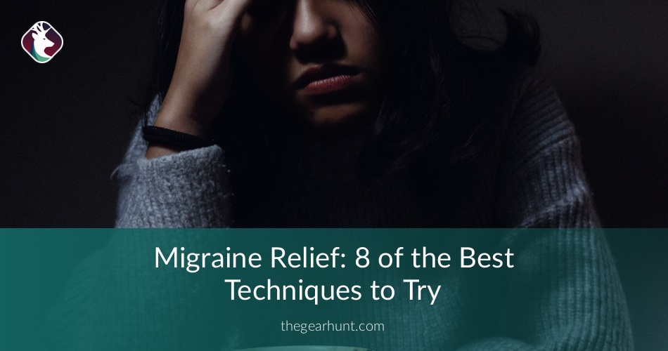 Migraine Relief 8 Of The Best Techniques To Try Thegearhunt